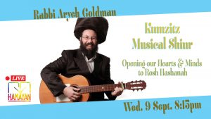 Opening our Hearts and Minds to Rosh Hashanah; a Musical/Kumzitz Shiur with Reb Aryeh Goldman